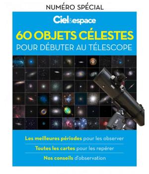 60 objets célestes pour débuter au télescope